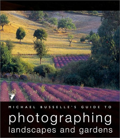 Michael Busselle's Guide to Photographing Landscapes and Gardens (Michael Busselle's Guide to Photographing) (9782880466763) by Michael Busselle
