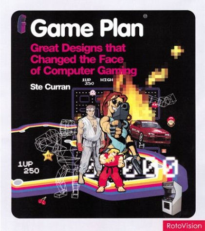 Game Plan: Great Designs That Changed the Face of Computer Gaming: Ste Curran