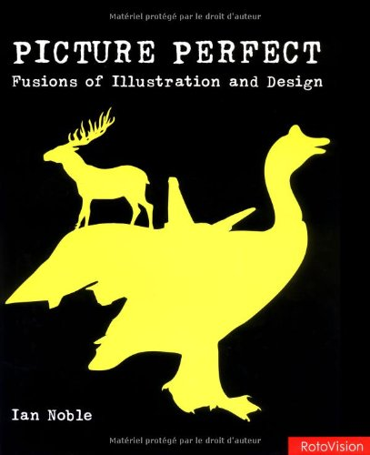 Picture Perfect : Fusions of Illustration and Design: Noble, Ian