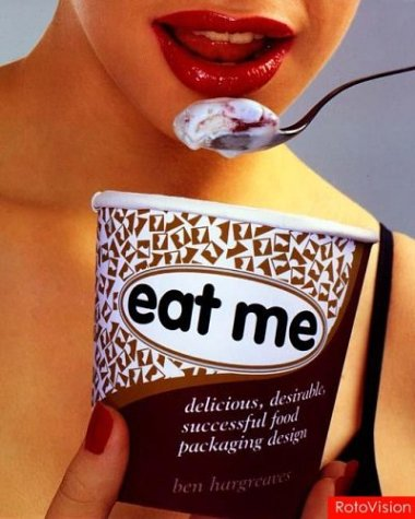 9782880467739: Eat Me: delicious, desirable, successful food packaging design