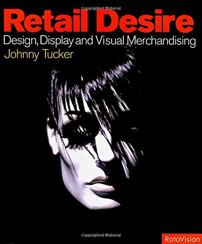 Retail Desire: Design, Display and Visual Merchandise: Johnny Tucker
