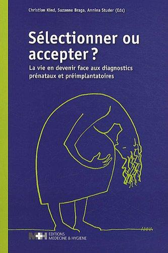 9782880492830: Sélectionner ou accepter ? : La vie en devenir face aux diagnostics prénataux et préimplantatoires