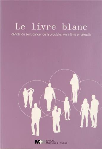 9782880493080: Le livre blanc : Cancer du sein, cancer de la prostate : vie intime et sexuelle