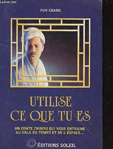 Utilise Ce Que Tu Es Un Conte Chinois Qu (9782880580179) by Fun Chang