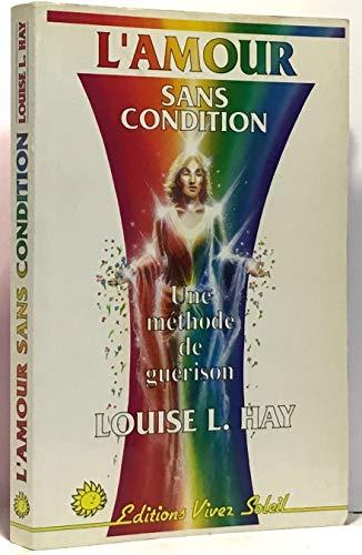 L'amour sans condition: Louise H. Hay