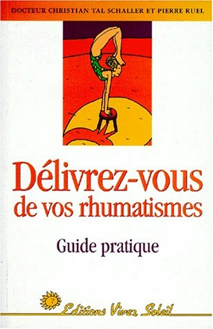 D?livrez-vous de vos rhumatismes : Guide pratique: Schaller, Christian Tal,