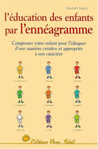 L'Education des enfants par l'ennéagramme: Les Neuf Types d'enfants (288058258X) by Wagele, Elizabeth; Rodolakis, Marie-Ange