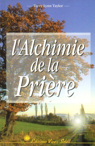 L'alchimie de la priere (French Edition) (2880582717) by Terry Lynn Taylor