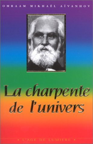 La Charpente de l'univers: Aivanhov; Omraam, Mikhael