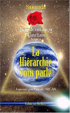 TRANSFORMATION PLANETAIRE, T. 02 : LA HIERARCHIE VOUS PARLE: SANANDA