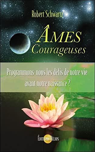 9782880633622: Âmes Courageuses - Programmons-nous les défis de notre vie avant notre naissance ?