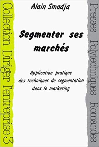 9782880741501: Segmenter ses marchés. Application pratique des techniques de segmentation dans le marketing
