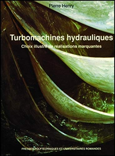 Turbomachines hydrauliques: Choix illustré de réalisations marquantes: Henry