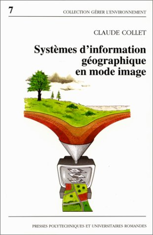 9782880742393: SYSTEMES D'INFORMATION GEOGRAPHIQUE EN MODE IMAGE (Gérer l'environnement)