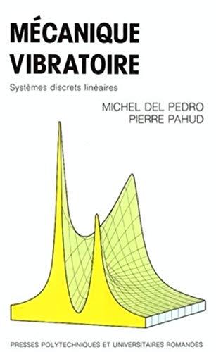 Mécanique vibratoire: Systèmes discrets linéaires: Michel Del...