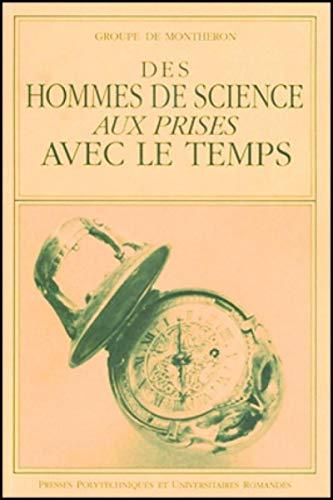 Des hommes de science aux prises avec le temps (Reflexions sur les sciences et les techniques) (...