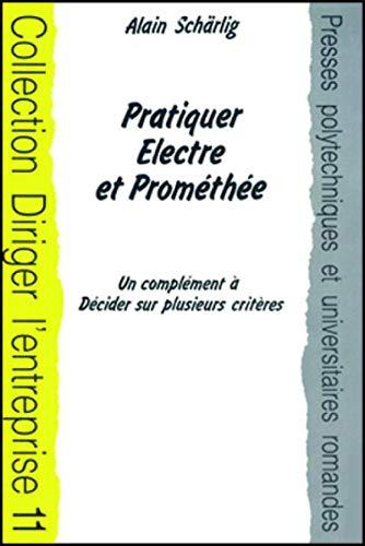 9782880743406: Pratiquer Electre et Prométhée . Un complément à décider sur plusieurs critères