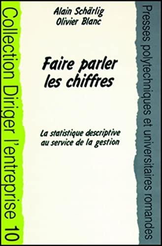 9782880743628: FAIRE PARLER LES CHIFFRES. : La statistique déscriptive au service de la gestion (Diriger l'entreprise)