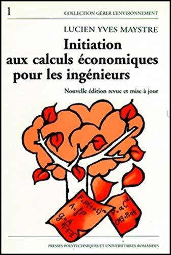 initiation aux calculs economiques pour les ingenieurs: illustre par des exemples du genie de l&#...