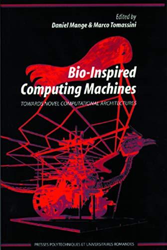 Bioinspired Computing Machines: Towards Novel Computational Architectures: Daniel Mange