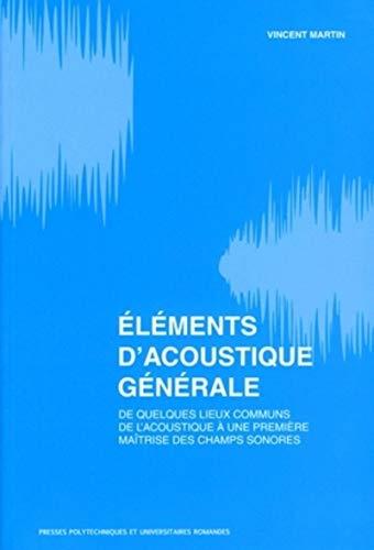 9782880746544: Eléments d'acoustique générale : De quelques lieux communs de l?acoustique à la maîtrise des champs sonores