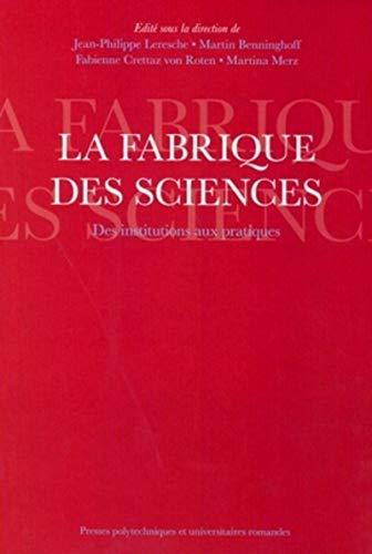 la fabrique des sciences. des institutions aux pratiques: Jean-Philippe Leresche