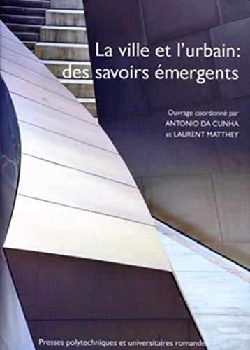 La ville et l'urbain : des savoirs émergents : Textes offerts à Jean-Bernard ...