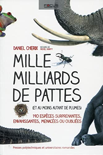 mille milliards de pattes (et au moins autant de plumes) ; 190 especes surprenantes, envahissantes,...