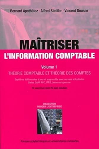 9782880748661: Maîtriser l'information comptable : Volume 1, Théorie comptable et théorie des comptes, 70 exercices dont 20 avec solution