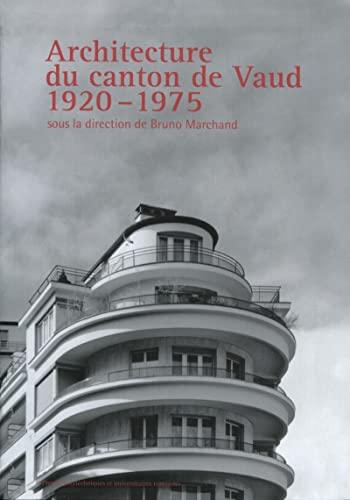 Architecture du canton de Vaud 1920-1975: Bruno Marchand, Jean-Claude Girard, Laurent Chenu, ...
