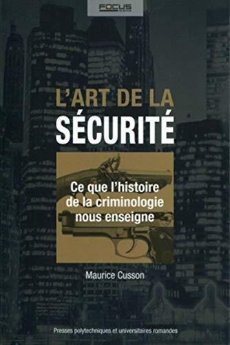 9782880749323: l'art de la sécurite ; ce que l'histoire de la criminologie nous enseigne