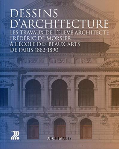 9782880749415: Dessins d'architecture : Les travaux de l'�l�ve architecte Fr�d�ric de Morsier � l'Ecole des Beaux-Arts de Paris 1882-1890