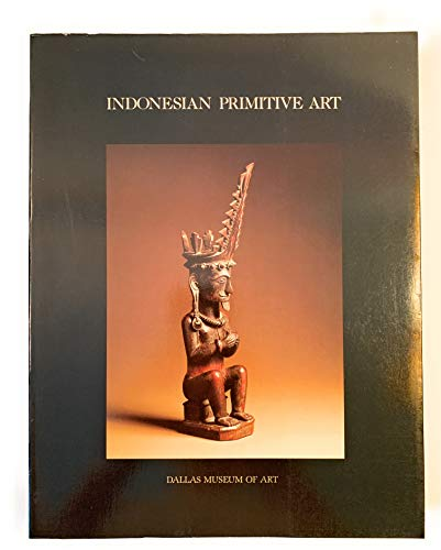 Indonesian Primitive Art: Indonesia, Malaysia, The Philippines: Jean Paul Barbier