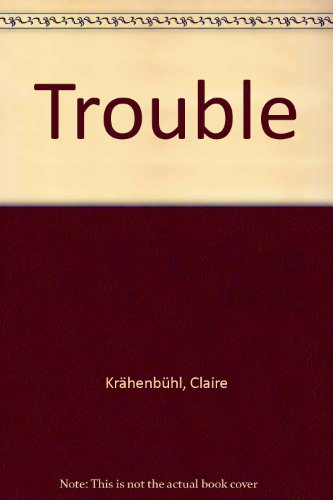 TROUBLE: KRAHENBUHL CLAIRE