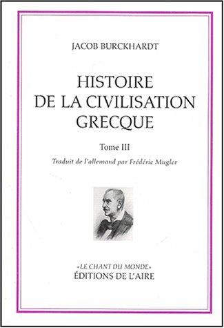 HISTOIRE DE LA CIVILISATION GRECQUE T3: BURCKHARDT JACOB