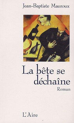 BETE SE DECHAINE -LA-: MAUROUX JEAN BAPTIST