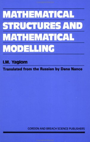 Mathematical Structures And Mathematical Modelling: Yaglom, I. M.