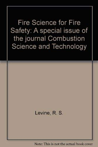 Fire Science for Fire Safety: A special: Levine, R. S.