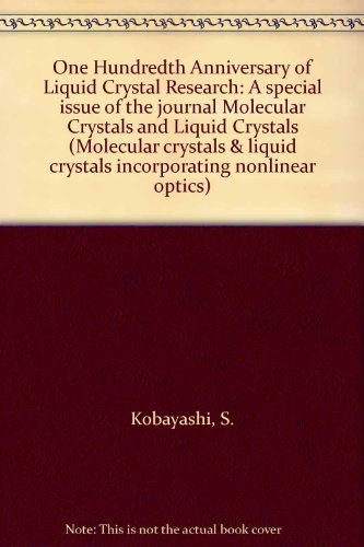 One Hundredth Anniversary of Liquid Crystal Research: A special issue of the journal Molecular ...