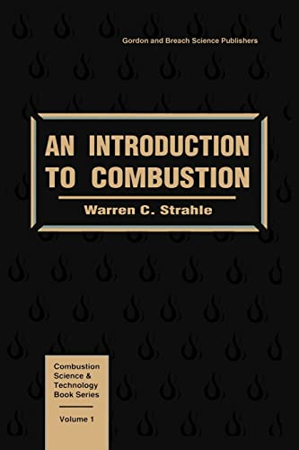 An Introduction to Combustion (Combustion Science and: Strahle