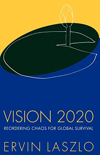 Vision 2020: Reordering Chaos for Global Survival: Ervin Laszlo