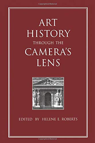 Art History Through the Camera's Lens (Documenting: Roberts, Helene E.