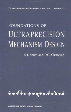 Foundations of Ultra-Precision Mechanism Design (Developments in Nanotechnology): Smith, S. T.