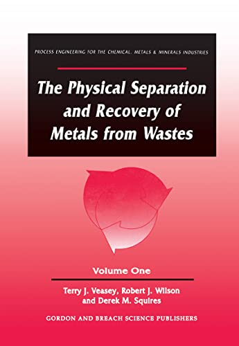 9782881249167: The Physical Separation and Recovery of Metals from Waste, Volume One (Process Engineering for the Chemical, Metals and Minerals Industries, Vol 1)