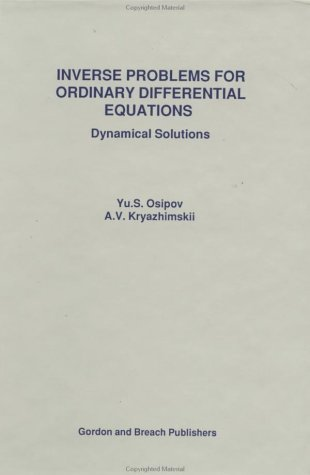 Inverse Problems For Ordinary [Nov 11, 2004] Osipov, Yu. S.; Kryazhimskii, A. V. et Osipov, Iu. S.