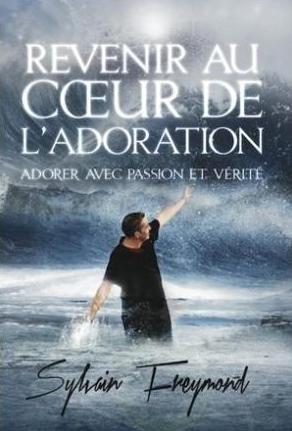 9782881501265: Revenir au coeur de l'adoration- Adorer avec passion et vérité