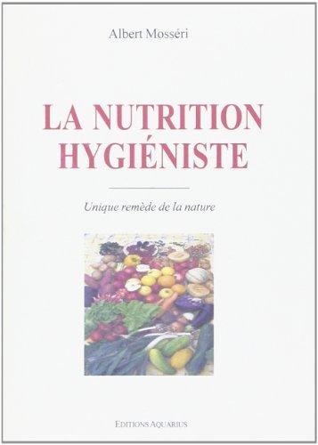 LA NUTRITION HYGIENISTE. Unique remède de la: Mosséri, Albert