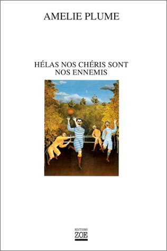 He?las nos che?ris sont nos ennemis (French Edition): Plume, Ame?lie