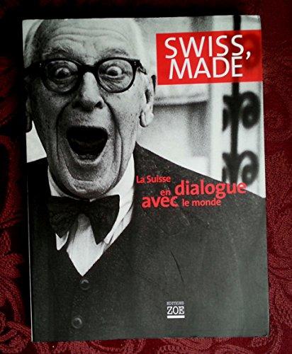9782881823220: SWISS, MADE: LA SUISSE EN DIALOGUE AVEC LE MONDE