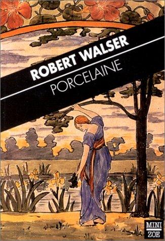 Porcelaine. Scènes dialoguées (9782881823961) by Robert Walser; Marion Graf